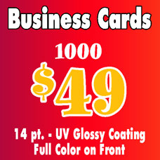 Special on business cards: 1000 business cards for $49 - 14 pt - UV glossy coating - full color on front